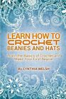 Learn How to Crochet Beanies and Hats: Learn the Basics of Crochet and Make Your