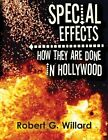 NEW Special Effects How They Are Done In Hollywood by Robert G Willard