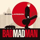 SVEN LARSSON - BAD MAD MAN  CD NEW+