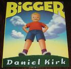 BIGGER 1st 1st Ed HC Childrens Book Signed by DANIEL KIRK
