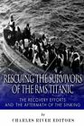 Rescuing the Survivors of the RMS Titanic: The Recovery Efforts and the Aftermat