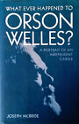WHAT EVER HAPPENED TO ORSON WELLES A PORTRAIT OF AN INDEPENDENT CAREER HBDJ