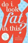 Do I Look Fat in This Jessica Weiner Diet Exercise Weight Watchers Biggest Loser
