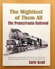 THE MIGHTIEST OF THEM ALL THE PENNSYLVANIA RAILROAD Earle Kraft