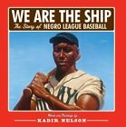 We Are the Ship: The Story of Negro League Baseball by Kadir Nelson
