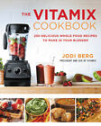 The Vitamix Cookbook 250 Delicious Whole Food Recipes