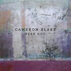 CAMERON BLAKE - FEAR NOT   CD NEW+