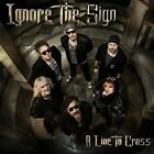 IGNORE THE SIGN - A LINE TO CROSS   CD NEW+