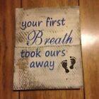 Handmade Your First Breath took Ours Away -Primitive Rustic Country Home Decor