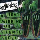 THE VACANCIES - A BEAT MISSING OR A SILENCE ADDED  CD NEW+