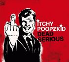 ITCHY POOPZKID - DEAD SERIOUS  CD NEW+