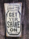 Hand made wood sign  Get your shine on Primitive Rustic Country Home Decor