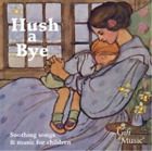 Hush a Bye: Soothing Songs & Music for Children (CD, 2003) Ships in 12 hours!!!