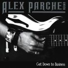 ALEX PARCHE BAND - GET DOWN TO BUSINESS  CD NEW+