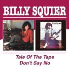 BILLY SQUIER - TALE OF THE TAPE/DON'T SAY NO  CD NEW+