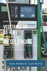 How to Use Vegetable Oil as Fuel for Your Diesel Engine Introdu 9781797509525