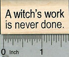Halloween Saying Rubber Stamp a Witchs Work is Never Done B34705 WM