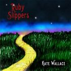 Kate Wallace-Ruby Slippers CD NEW