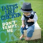 Tastes Like Chicken-Don`t Tempt Me CD NEW