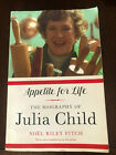 Appetite for Life The Biography of Julia Child by Fitch Noel Riley SIGNED AUTO