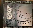Harlan Cage - Double Medication Tuesday (CD 2009)