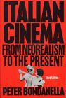 Italian Cinema From Neorealism to the Present by Bondanella Peter