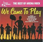 Various - We Came to Play: Best of Arena Rock ** Free Shipping**