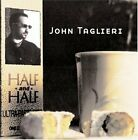John Taglieri - Half and Half ** Free Shipping**