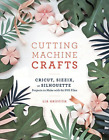 Griffith Lia Cutting Machine Crafts With Your Cricut Sizzix Or Silhouet BOOK NEW