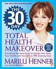The 30 Day Total Health Makeover Everything You Need to Do to Change Your Body