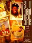 300 Great Baseball Cards of the 20th Century: A Historical Tribute by the Hobby'