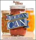 Better Homes and Gardens You Can Can : A Guide to Canning, Preserving, and...