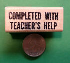 Completed With Teachers Help Teachers Wood Mounted Rubber Stamp