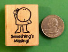 Somethings Missing  Teachers Wood Mounted Rubber Stamp