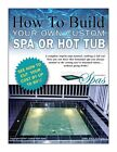 How To Build Your Own Custom Hot Tub Swim Spa Plunge Pool or Exercise Pool
