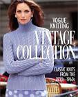 ® Knitting Vintage Collection: Classic Knits from the 1930s-1960s