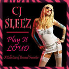 CJ  Sleez- Play It Loud CD (A Collection Of Personal Favorites)