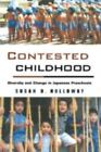 Contested Childhood Diversity and Change in Japanese Preschools ExLibrary