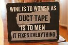 Wooden Sign Wine Is To Women as Duct Tape is To Men  It Fixes Everything