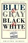 Blue  Gray in Black  White Newspapers in the Civil War