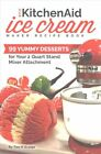 Our Kitchenaid Ice Cream Maker Recipe Book 99 Yummy Desserts for Your 2