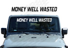 Money Well Wasted Windshield Banner Decal Window Sticker Jeep Wrangler Wb25