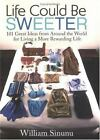 Life Could Be Sweeter: 101 Great Ideas from Around the World for-ExLibrary