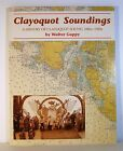 CLAYOQUOT SOUNDINGS History Clayoquot Sound 1880s 1980s RARE SIGNED BY AUTHOR