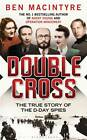 Double Cross The True Story of the D Day Spies Ben Macintyre Signed 1 1 G