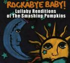 Rockabye Baby! Lullaby Renditions of Smashing Pumpkins by Rockabye Baby! (CD, Se
