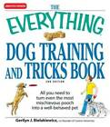 The Everything Dog Training and Tricks Book All you need to turn even the most
