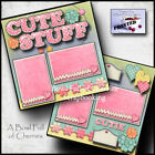 CUTE STUFF girl 2 pre made scrapbook pages paper printed layout CHERRY 0056