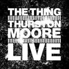 Live [Digipak] by The Thing/Thurston Moore.