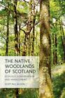 The Native Woodlands of Scotland Ecology Conservation and Management